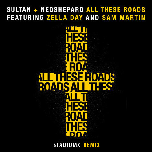 All These Roads feat Zella Day and Sam Martin Stadiumx Remix