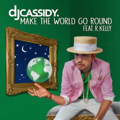 DJ Cassidy Ft R.Kelly  Make The World Go Round