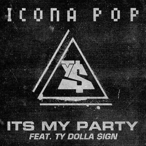 Icona Pop Ft Ty Dolla $ign Its My Party