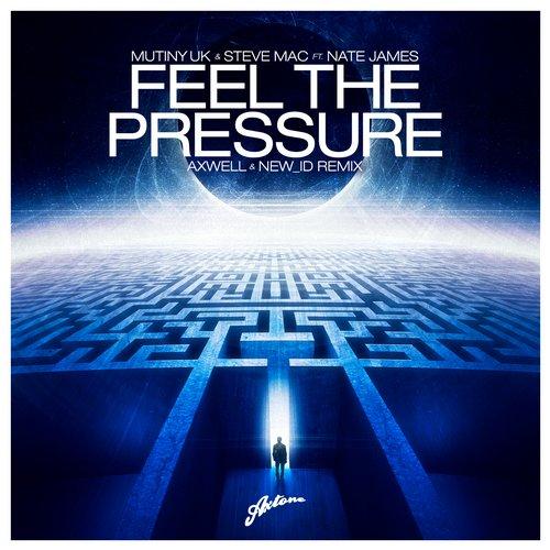 Mutiny UK & Steve Mac ft Nate James  Feel The Pressure Axwell & NEW_ID WTP Mix