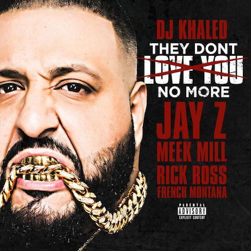 DJ Khaled – They Dont Love You No More