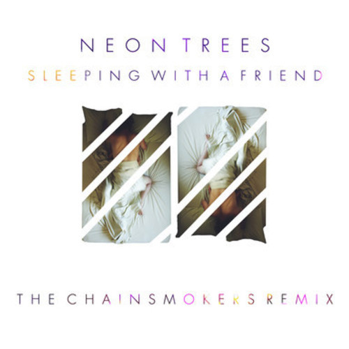Neon Trees - Sleeping With A Friend The Chainsmokers Remix