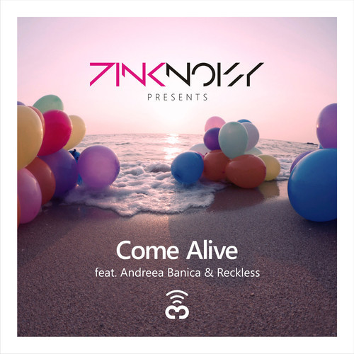 PINK NOISY FEAT ANDREEA BANICA & RECKLESS - COME ALIVE