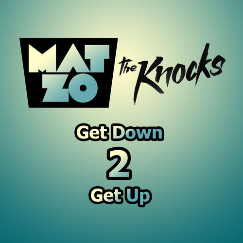 Mat Zo - Get Down 2 Get Up (Ft. The Knocks)