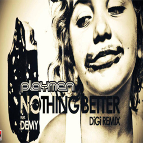 Playmen feat Demy - Nothing Better(DiGi Remix)