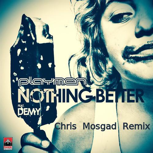 nothing better playmen chris mosgad remix