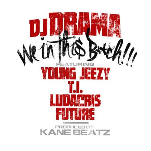 DJ Drama f. Young Jeezy, T.I., Ludacris & Future – We In This Bitch