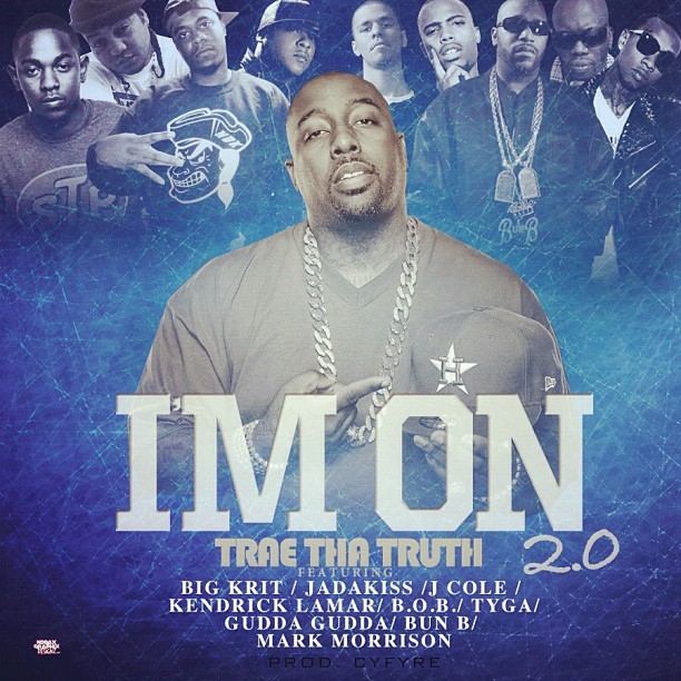 Video: Trae The Truth Ft Big K.R.I.T., Jadakiss, J.Cole, Kendrick Lamar, B.O.B., Tyga, Gudda Gudda, Bun B & Mark Morrison – Im On 2.0