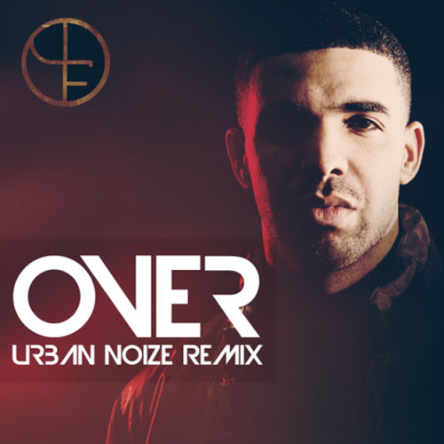 Drake feat. Florence & The Machine – Over (Urban Noize Remix)
