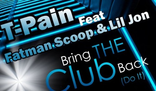 T-Pain ft. Fatman Scoop & Lil Jon – Bring The Club Back (Do It) (NoTags)