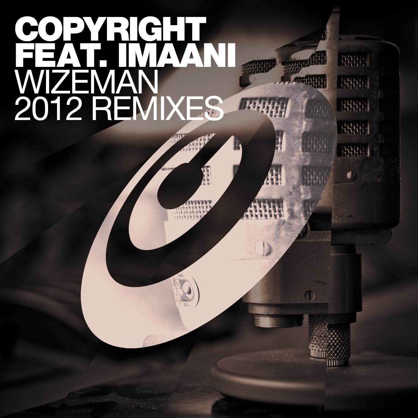 Copyright ft. Imaani – Wizeman (Copyright 2012 Remix Edit) + (Layabouts Remix)