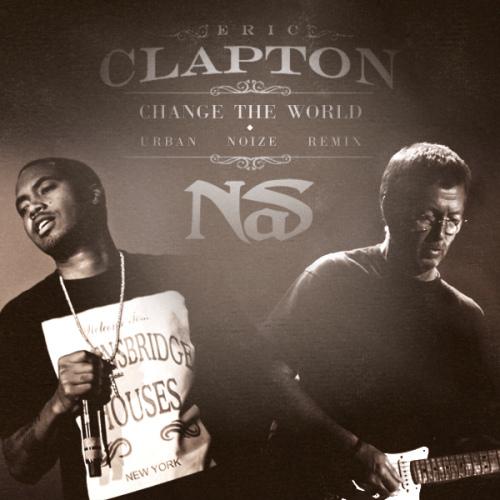 Nas & Eric Clapton – Change The World [Urban Noize Remix]