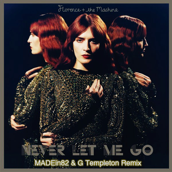 Download: Florence & The Machine – Never Let Me Go (MADEin82 & G Templeton Remix)