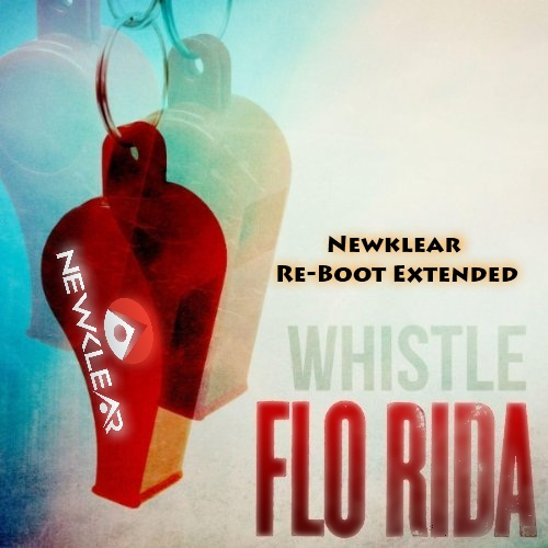 Flo Rida – Whistle (Newklear Re-Boot Extended)