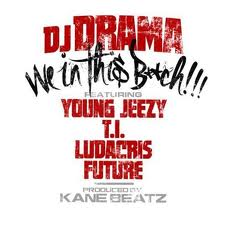 Official Video: DJ Drama feat.Future,Young Jeezy,T.I. & Ludacris – We In This Bitch