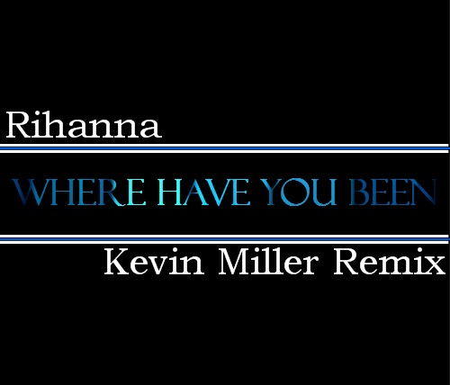 Rihanna – Where Have You Been (Kevin Miller Remix)