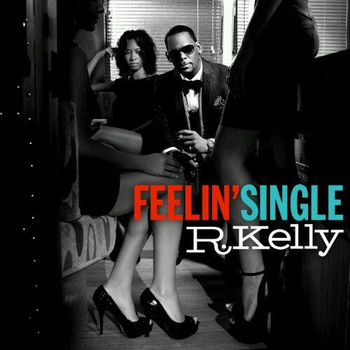 R.Kelly – Feelin Single