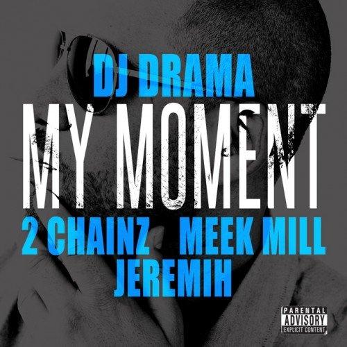 DJ Drama feat 2 Chainz & Meek Mill & Jeremih – My Moment