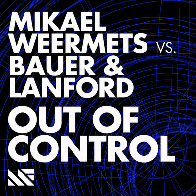 Mikael Weermets vs. Bauer & Lanford – Out Of Control (Original Mix)