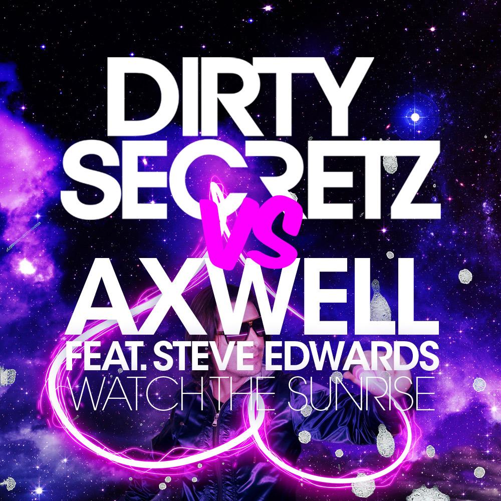 Download: Axwell feat. Steve Edwards – Watch The Sunrise (Dirty Secretz Bootleg)