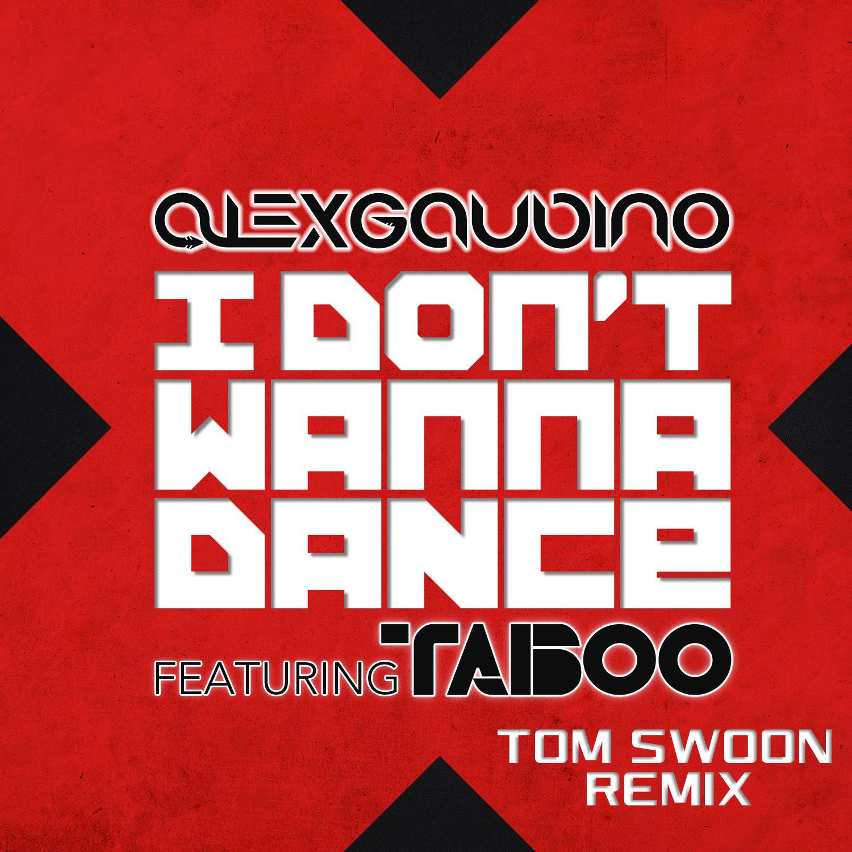 Alex Gaudino – Don't Wanna Dance (Tom Swoon Remix)
