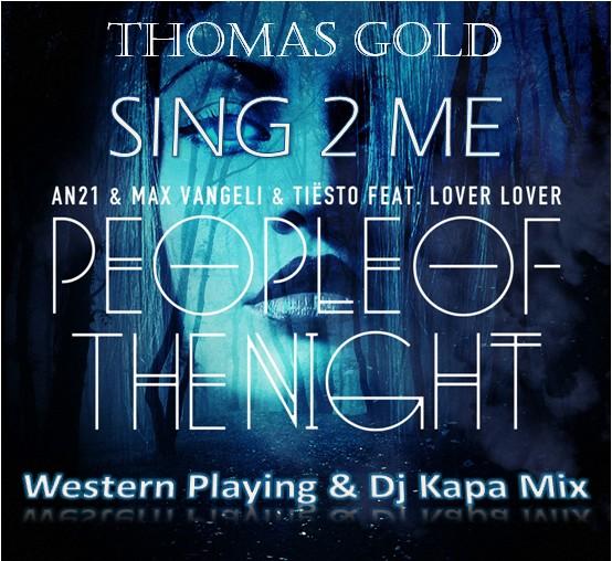 Thomas Gold Vs Tiesto, AN21, M. Vangeli – Sing2Me People Of The Night (Western Playing, Dj Kapa Mix)
