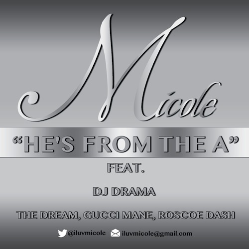 Micole Feat. DJ Drama, The Dream, Gucci Mane & Roscoe Dash – Hes From The A