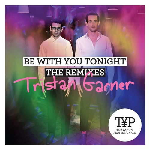 The Young Professionals – Be With You (Tristan Garner Mix)