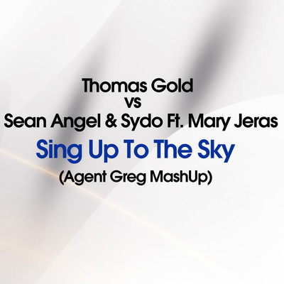 Thomas Gold Vs Sean Angel & Sydo ft. Mary Jeras – Sing Up to The Sky (Agent Greg MashUp)