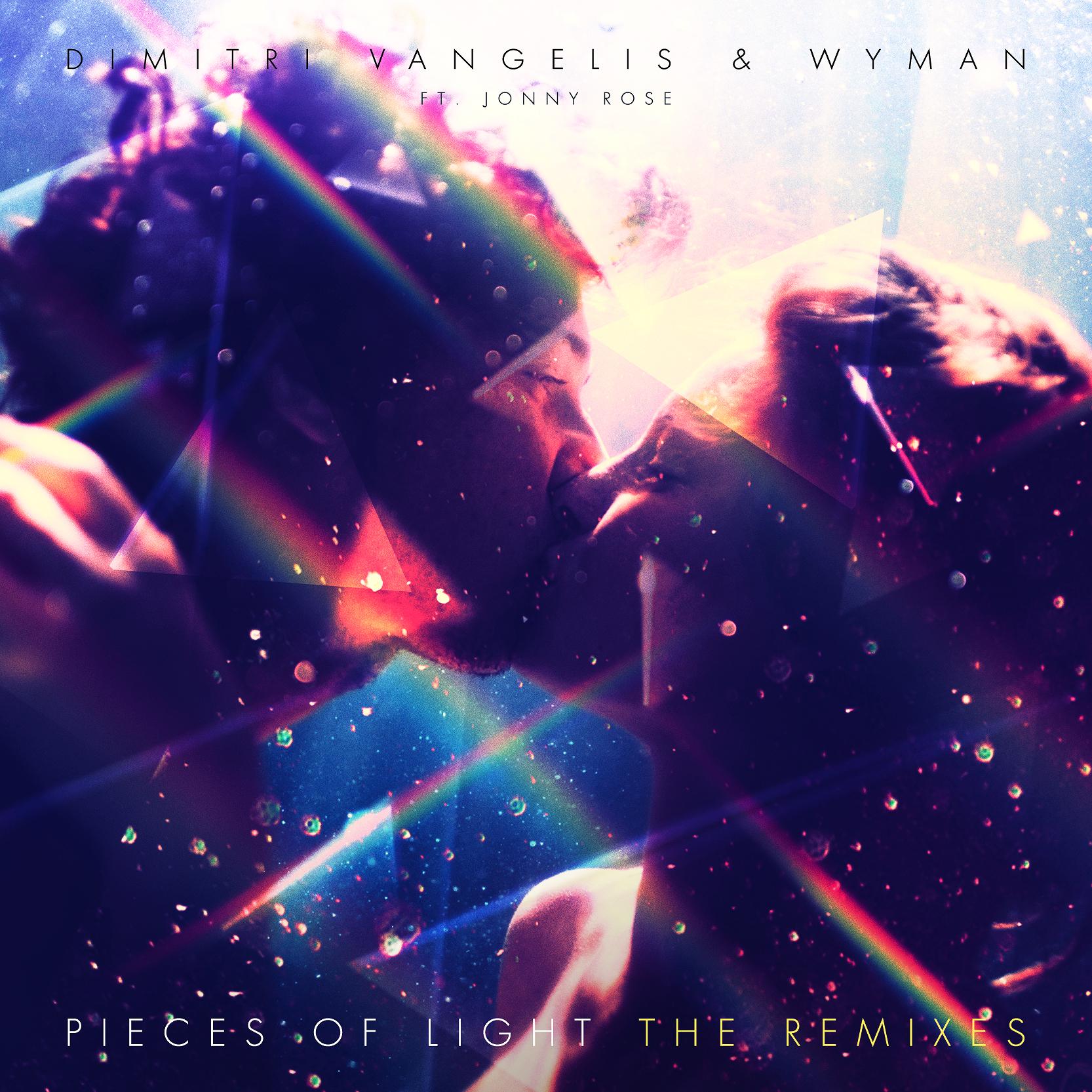 Dimitri Vangelis & Wyman ft. Jonny Rose – Pieces Of Light (The Remixes)