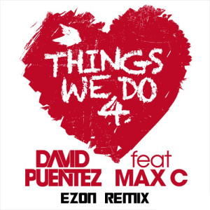 David Puentez Ft. Max C. - Things We Do 4 Love (Ezon Remix) - BEATTOWN