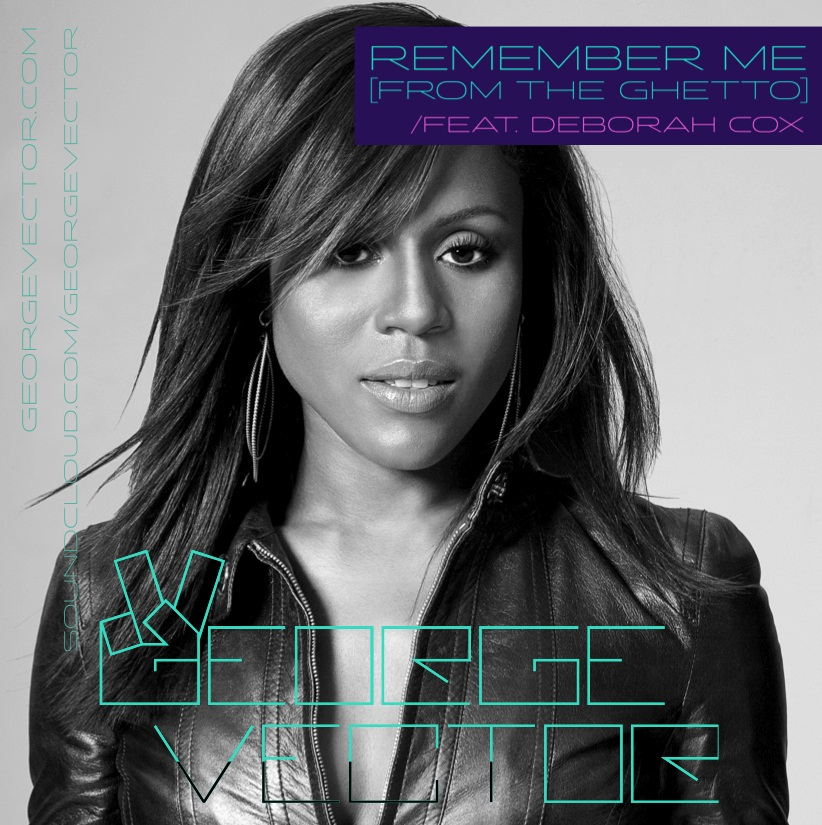 George Vector feat. Deborah Cox – Remember Me (From The Ghetto) (New Original Mix)