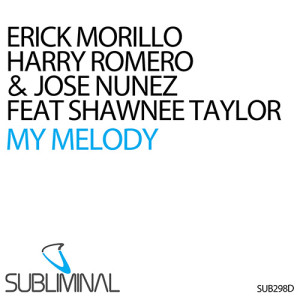 Erick Morillo, Harry Romero and Jose Nunez feat Shawnee Taylor 'My Melody' - beattown