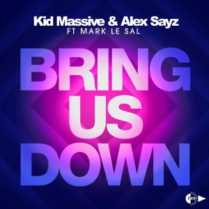 Kid Massive, Alex Sayz ft Mark Le Sal - Bring Us Down - Original Mix - beattown