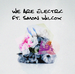 We Are Electric ft. Simon Wilcox - beattown