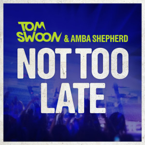 Tom Swoon & Amba Shepherd - Not Too Late [Preview] - beattown