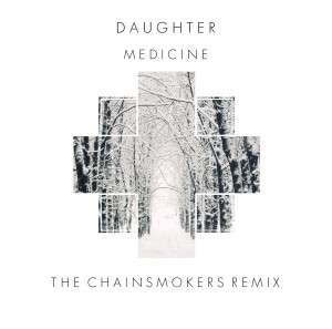 Daughter - Medicine (The Chainsmokers Remix) - beattown