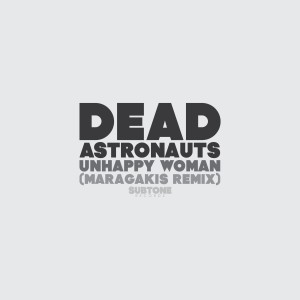 Dead Astronauts - Unhappy Woman (Maragakis Remix) - beattown