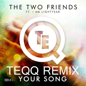 The Two Friends ft. I Am Lightyear - Your Song (Teqq Remix) - beattown