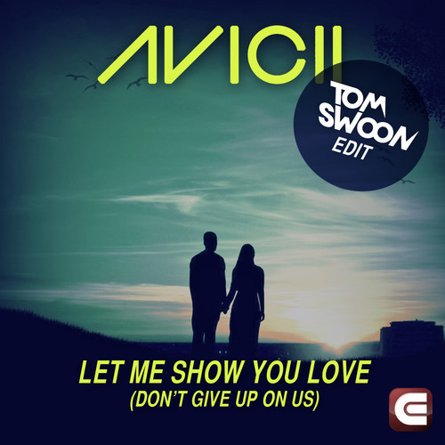 Avicii - Let Me Show Your Love (Don't Give Up On Us) (Tom Swoon Edit) - beattown