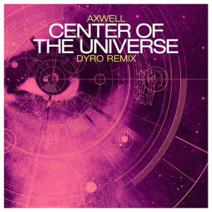 Axwell - Center of the Universe (Dyro Remix)  - beattown