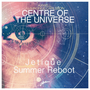 Axwell feat. Magnus Carlsson - Center Of The Universe (Jetique Summer Reboot) - beattown