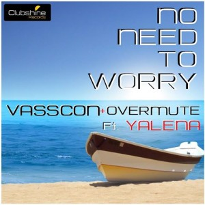 Vasscon & Overmute Ft. Yalena – No Need To Worry - beattown