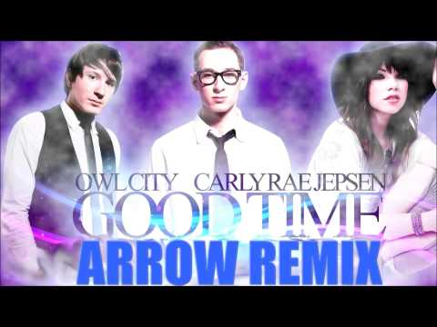 Owl City feat. Carly Rae Jepsen – Good Time (Arrow Remix)