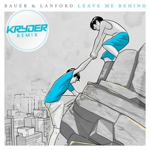Bauer & Lanford – Leave Me Behind (Kryder Remix)