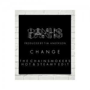 BANKS - Change (The Chainsmokers Hot & Steamy Edit) - beattown