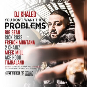 DJ Khaled Ft Big Sean, Rick Ross, French Montana, 2 Chainz, Meek Mill, Ace Hood & Timbaland – You Dont Want These Problems - beattown