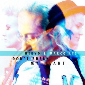 NERVO & Marco Lys – Don't Break My Heart - beattown