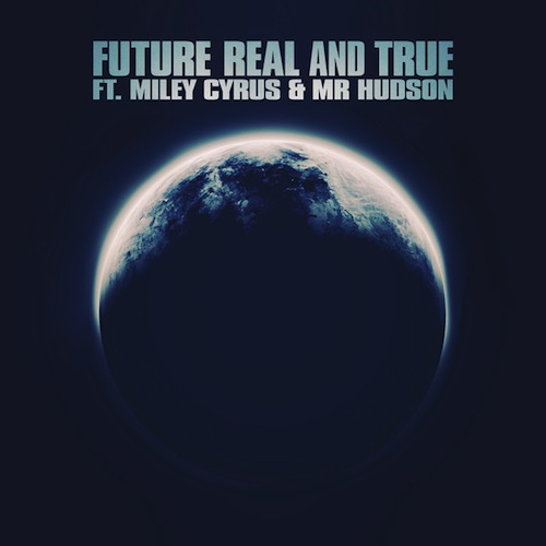 Future Ft Miley Cyrus & Mr. Hudson – Real And True