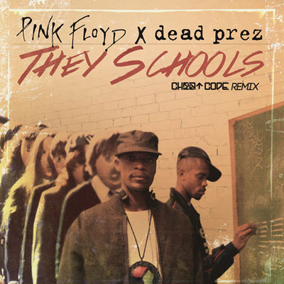 CHEATCODE feat. Dead Prez & Pink Floyd – They Schools (Remix)